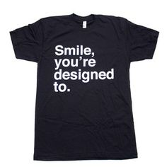 Smile, Youre designed to. Tee, $18, now featured on Fab.