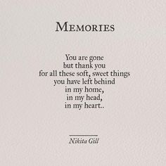 """You are gone but thank you for all these soft, sweet things you have left behind in my home, in my head, in my heart."" - Nikita Gill"