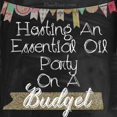Hosting An Essential Oil Party On A Budget - The World According To Plaidfuzz
