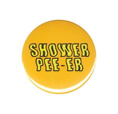 Shower Pee-er Button Badge Pin Funny Gross by AlienAndEarthling