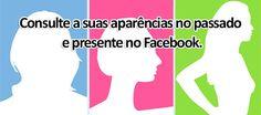 Consulte a suas aparências no passado e presente no Facebook. Dê uma olhada :) - br.cooltest.me