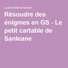 Résoudre des énigmes en GS - Le petit cartable de Sanleane Math Gs, Math For Kids, Comprehension, Montessori, Homeschool, Classroom, Teaching, Activities, Cycle 1