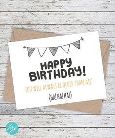Birthday Card - Funny Older Birthday Card - Older Sister Card - Big Brother Funny Card - Happy Birthday, You will always be older than me by FlairandPaper on Etsy