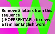 Remove 5 letters from this sequence (JHOERSPKITAPL) to reveal a familiar English…