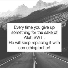 When you give something up for Allah, you will get better!   #Allah #Faith #Islam
