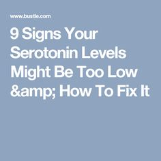 9 Signs Your Serotonin Levels Might Be Too Low & How To Fix It