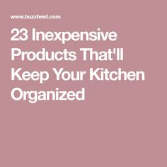 23 Inexpensive Products That'll Keep Your Kitchen Organized