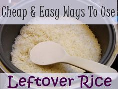 Cheap & Easy Ways to Use Leftover Rice