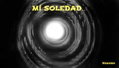 MI SOLEDAD..@ Kokoroalma y @esveritate http://kokoroalmapoesia.blogspot.com.es/2013/01/mi-soledad.html