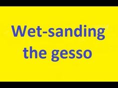 """WET-SANDING THE GESSO When the board is coated with gesso and is fully dry, it has to be sanded smooth. We use the process called """"wet-sanding."""" Here is how ..."""