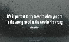 John Ashbery on writing when you are in the wrong mood. Writer Quotes, S Quote, Modernism, Philosophy, Encouragement, Mood, Writing, Feelings, Modern Architecture