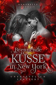 Unersättlich verliebt: Brennende Küsse in New York, http://www.amazon.de/dp/B01MFE532X/ref=cm_sw_r_pi_awdl_x_2DJgybVAH90E1