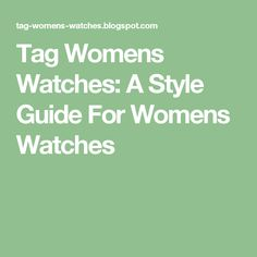 Tag Womens Watches: A Style Guide For Womens Watches