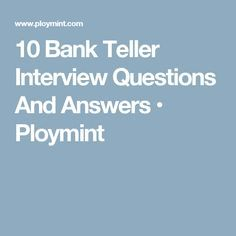are you looking to become a bank teller here are 10 job specific interview questions and answers for you to prepare with