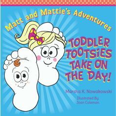 Toddler Tootsies Take on the Day by Marsha K. Nowkowski and illustrated by Joan Coleman