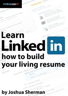 """LinkedIn Guide: Build Your Living Resume."" An manual by Joshua Sherman from www.makeuseof.com. Lots of tips, even if you are just creating a LinkedIn profile for the first time."