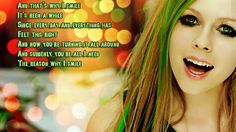 I adore this song. Smile by Avril Lavigne  and when youre gone