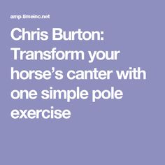 Chris Burton: Transform your horse's canter with one simple pole exercise