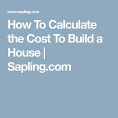 How To Calculate the Cost To Build a House | Sapling.com