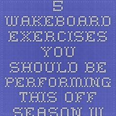 5 Wakeboard Exercises You Should Be Performing This Off-Season - Wakeboarder.com Wakeboarding News