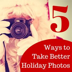 5 Easy Ways to Take Better Holiday Photos!  #photography