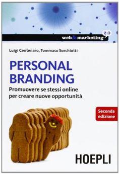 Amazon.it: Personal branding. Promuovere se stessi online per creare nuove opportunità - Luigi Centenaro, Tommaso Sorchiotti - Libri