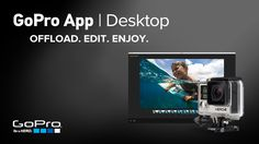 Introducing: GoPro App for Desktop