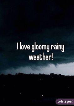 I love gloomy rainy weather!