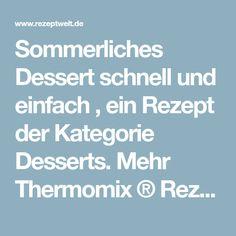 Sommerliches Dessert schnell und einfach , ein Rezept der Kategorie Desserts. Mehr Thermomix ® Rezepte auf www.rezeptwelt.de