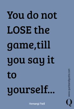 You do not LOSE the game,till you say it to yourself. Startup Quotes, Motivational, Inspirational Quotes, Sharing Economy, Clipboard, Bitter, Life Lessons, Quotations, Effort