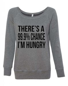 There's A 99.9% Chance I'm Hungry Off The Shoulder Wide Neck Sweatshirt