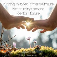 Trusting involves possible failure. Not trusting means certain failure. You CAN trust. Learn how here: https://bookstore.reallove.com/Real-Love-_p_43.html