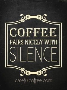 Coffee pairs nicely with silence. #coffee #coffeequotes