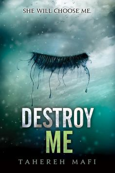 Destroy Me by Tahereh Mafi  Tahereh has a way with words that make you not only see them, but you hear them, you smell them and taste them in her books.(2014)