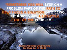 """""""Algunas veces caminarás sobre partes del problema en el camino que te ayudará a enfocarte en que una solución sea. Solo no hagas un estilo de vida en los problemas."""""""