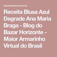 Receita Blusa Azul Degrade Ana Maria Braga - Blog do Bazar Horizonte - Maior Armarinho Virtual do Brasil