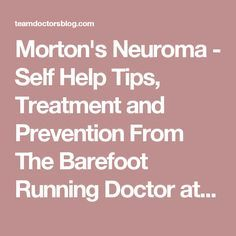 Morton's Neuroma - Self Help Tips, Treatment and Prevention From The Barefoot Running Doctor at Team Doctors - Team Doctors Blog   Athlete for Life! Morton's Neuroma, Foot Exercises, Anti Aging Medicine, Barefoot Running, Foot Pain, Plantar Fasciitis, Massage Therapy, Self Esteem, Self Help
