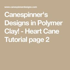 Canespinner's Designs in Polymer Clay! - Heart Cane Tutorial page 2