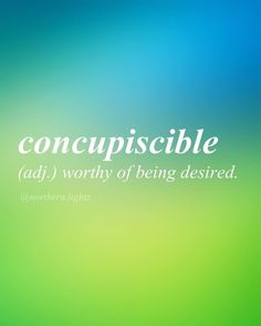 Concupiscible (adj.) Worthy of being desired. kon-kyoo-pi-suh-buh l / Origin: Middle French, late Latin. Unusual Words, Weird Words, Rare Words, Unique Words, Powerful Words, Cool Words, Interesting Words, Fancy Words, Big Words