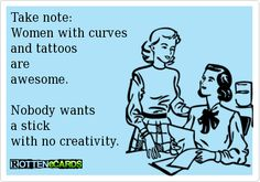 Rottenecards - Take note: Women with curves and tattoos are awesome. Nobody wants a stick with no creativity.