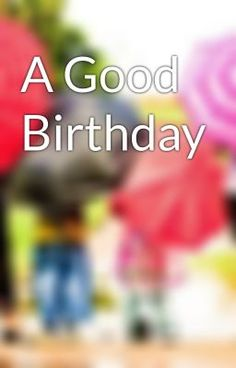 "Read ""A Good Birthday - Untitled Part 1"" #wattpad #non-fiction"