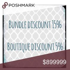 BUNDLE DISCOUNTS 15% Bundle Discount on Closet Items.  5% Discount Discount on Bundle of 2 or More Boutique Items. Other