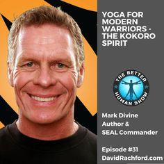 #31 Yoga for Modern Warriors: The Kokoro Spirit with SealFit Creator Mark Divine by David Rachford