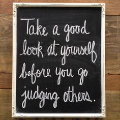 look at yourself...