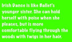 Ahhhh, so true!<<This is why I find Slip Jig so difficult compared to the other three. I could never do ballet!
