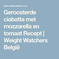 Geroosterde ciabatta met mozzarella en tomaat Recept | Weight Watchers België