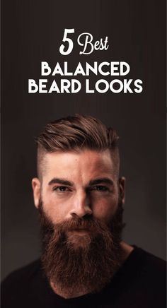 What Comes Between A Short And A Long Beard? This Is A Guide For The 5 Balanced Beard Looks.