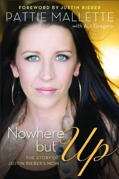 Nowhere but Up: The Story of Justin Bieber's Mom by Pattie Mallete.  Wow, what a life she's had!