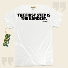 The first step is the hardest.-Proverb This excellent  quote top  doesn't go out of style. We supply popular  saying tee shirts ,  words of advice tshirts ,  idea tshirts , as well as  literature shirts  in admiration of awesome writers, playwrights, creative thinkers, and philosophers... - http://www.tshirtadvice.com/proverb-t-shirts-the-first-step-wisdom-tshirts/