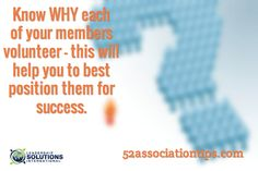 Know WHY each of your members volunteer - this will help you to best position them for success. / 52associationtips.com